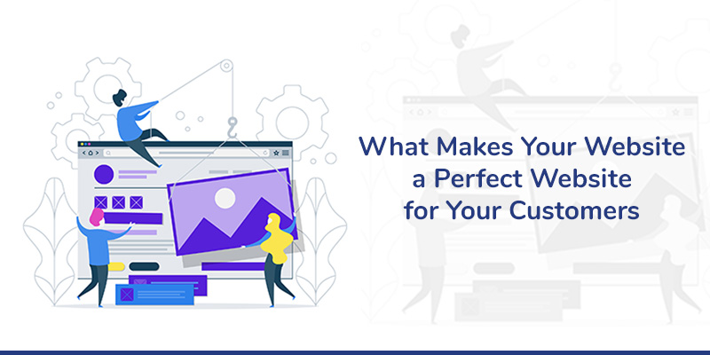 What Makes Your Website a Perfect Website for Your Customers
