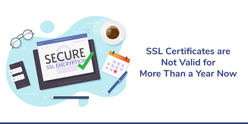SSL Certificates Are Not Valid for More Than a Year Now