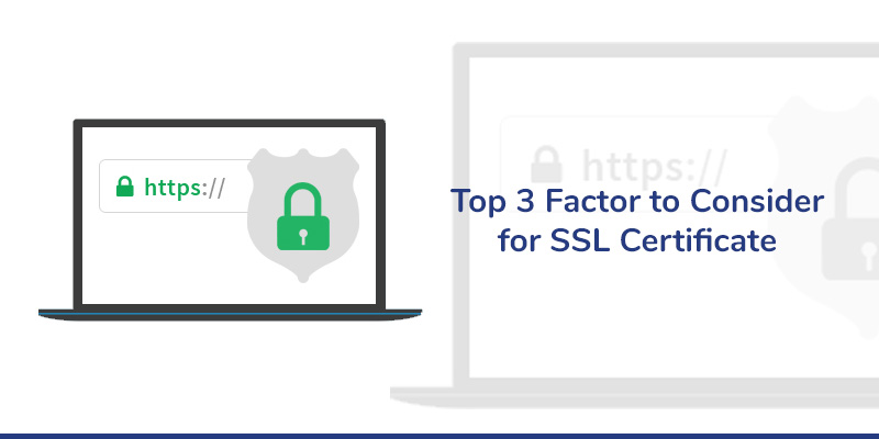 Top 3 Factors to Consider for SSL Certificate