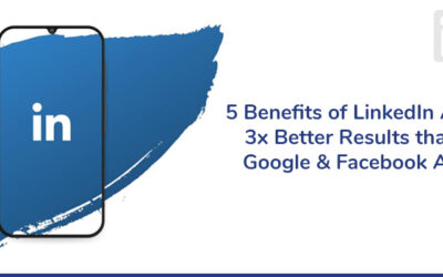 5 Benefits of LinkedIn Ads – 3x Better Results than Google Ad & Facebook Ad